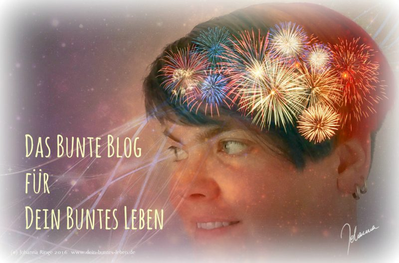 Das bunte Blog für Dein buntes Leben © Johanna Ringe 2015ff http://www.dein-buntes-leben.de