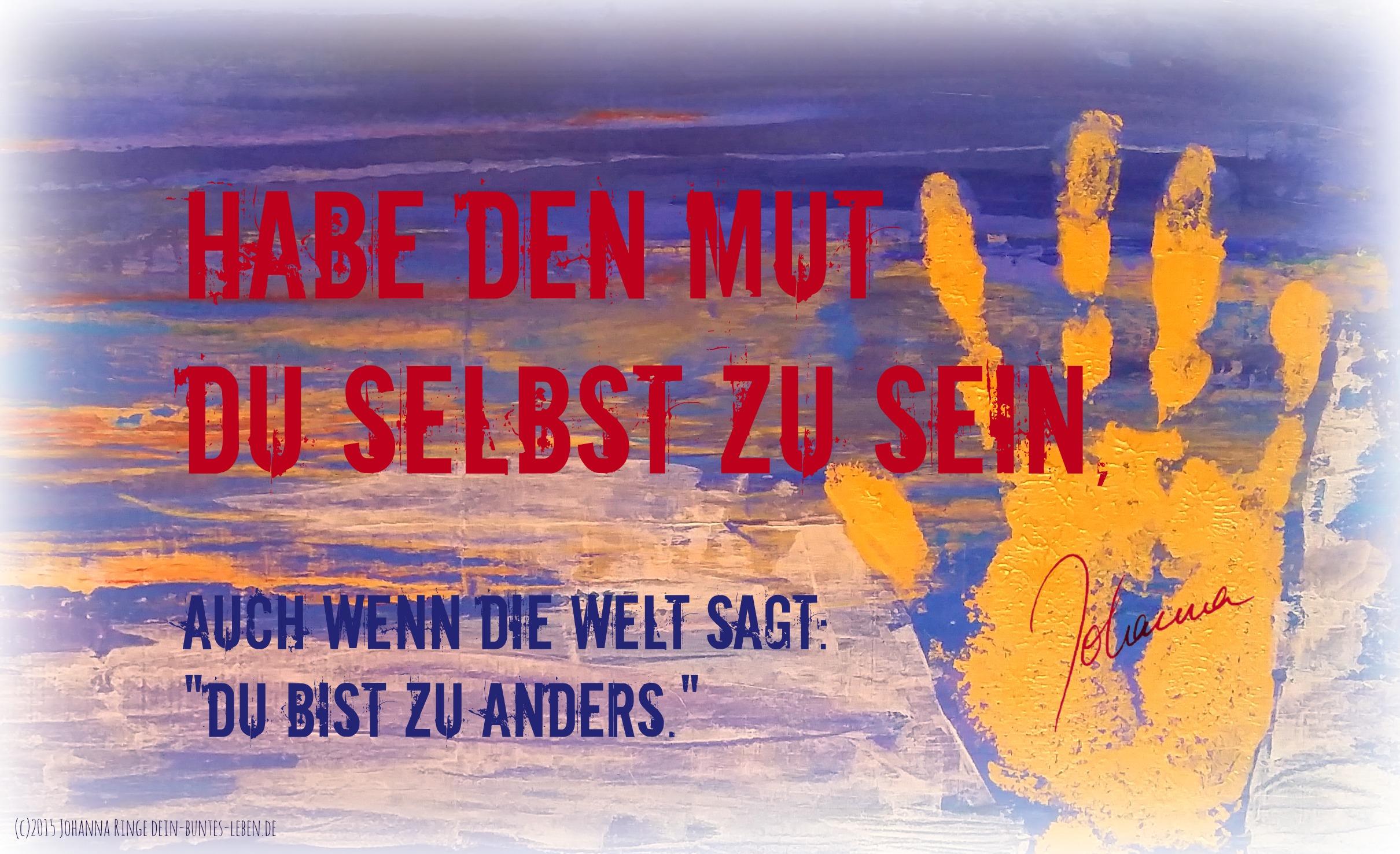 Habe den Mut Du selbst zu sein(c) 2015 Johanna Ringe dein-buntes-leben.de