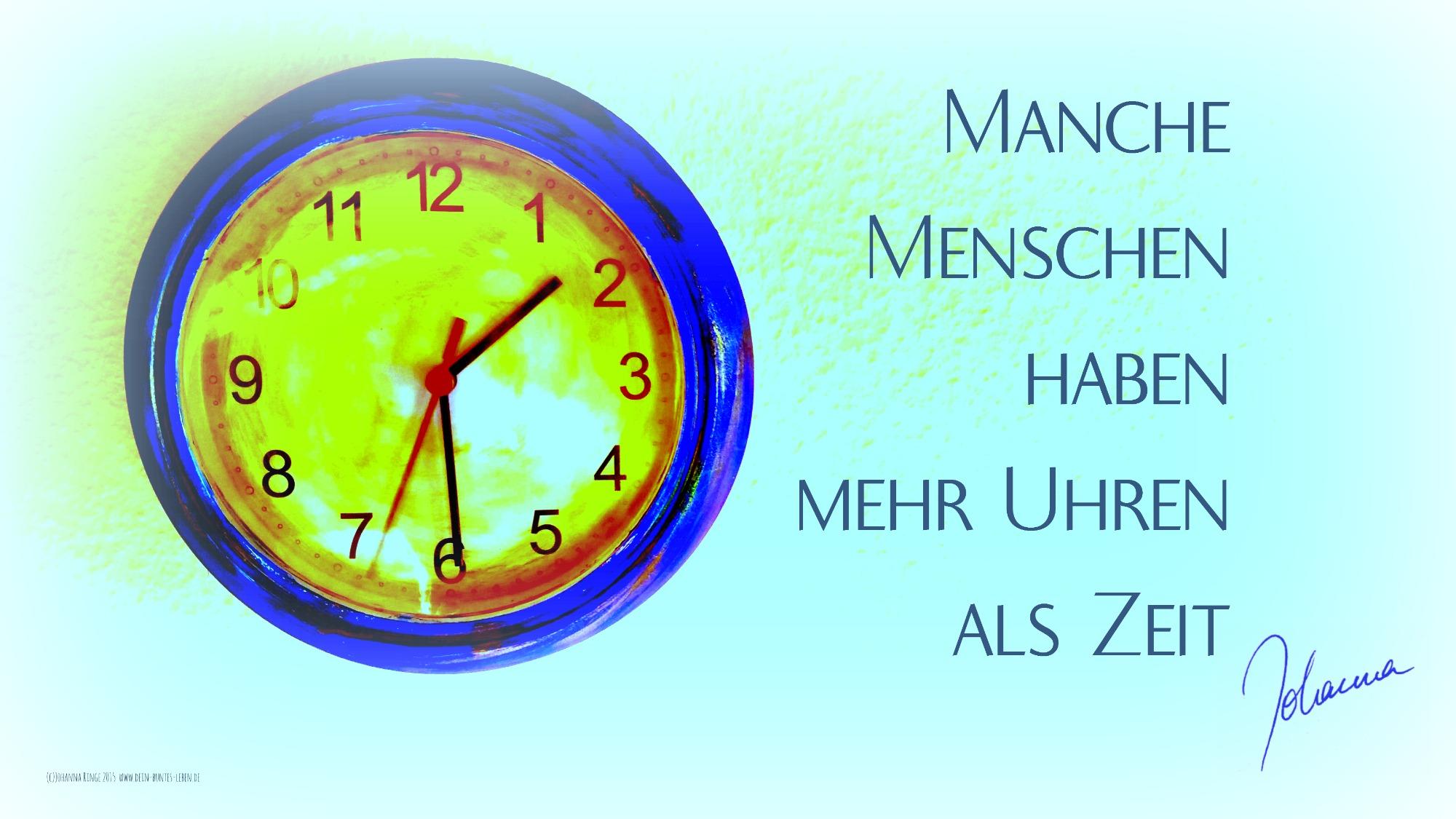 Manche Menschen haben mehr Uhren als Zeit (c)Johanna RInge 2015 www.dein-buntes-leben.de