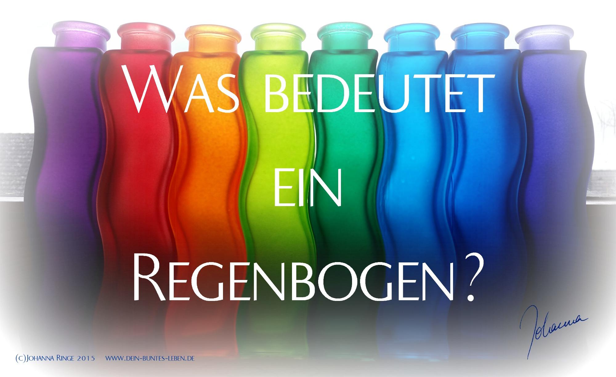 Was bedeutet (d-)ein Regenbogen? (c)2015 Johanna RInge www.dein-buntes-leben.de