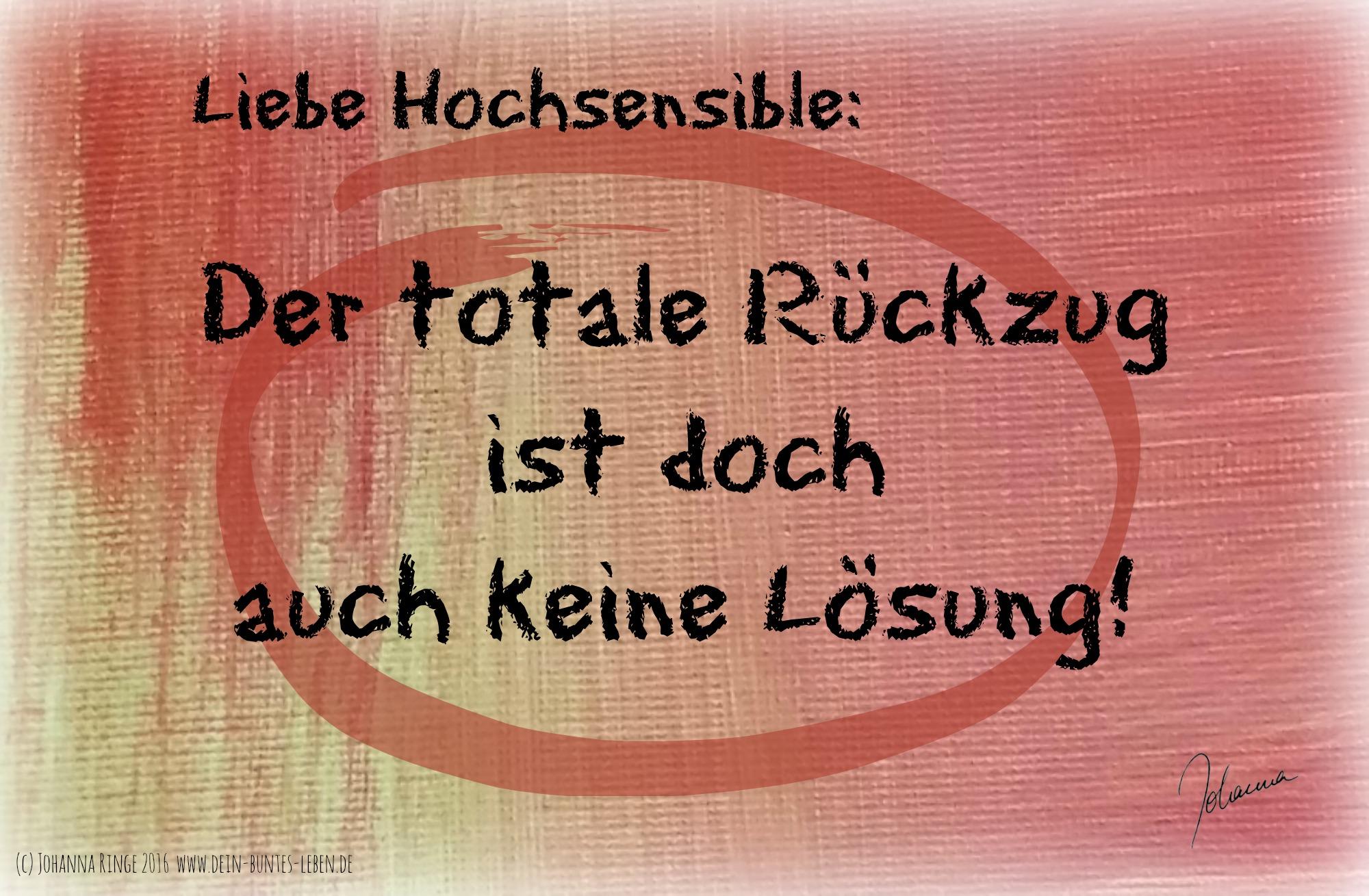 Totaler Rueckzug ist keine Lösung für Hochsensible! (c)Johanna Ringe 2016 www.dein-buntes-leben.de