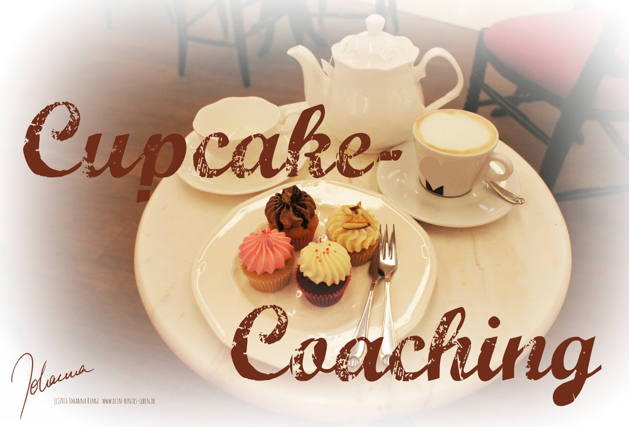 Cupcake-Coaching (c)2016 Johanna Ringe www.dein-buntes-leben.de http://coach-n.coffee