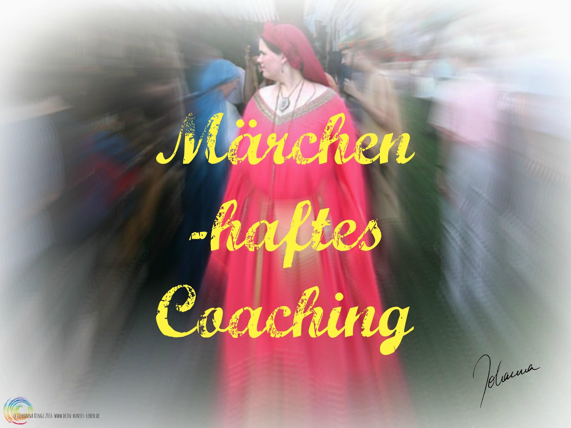 Märchen -haftes Coaching (c)Johanna Ringe www.dein-buntes-leben.de www.johanna-ringe.coach