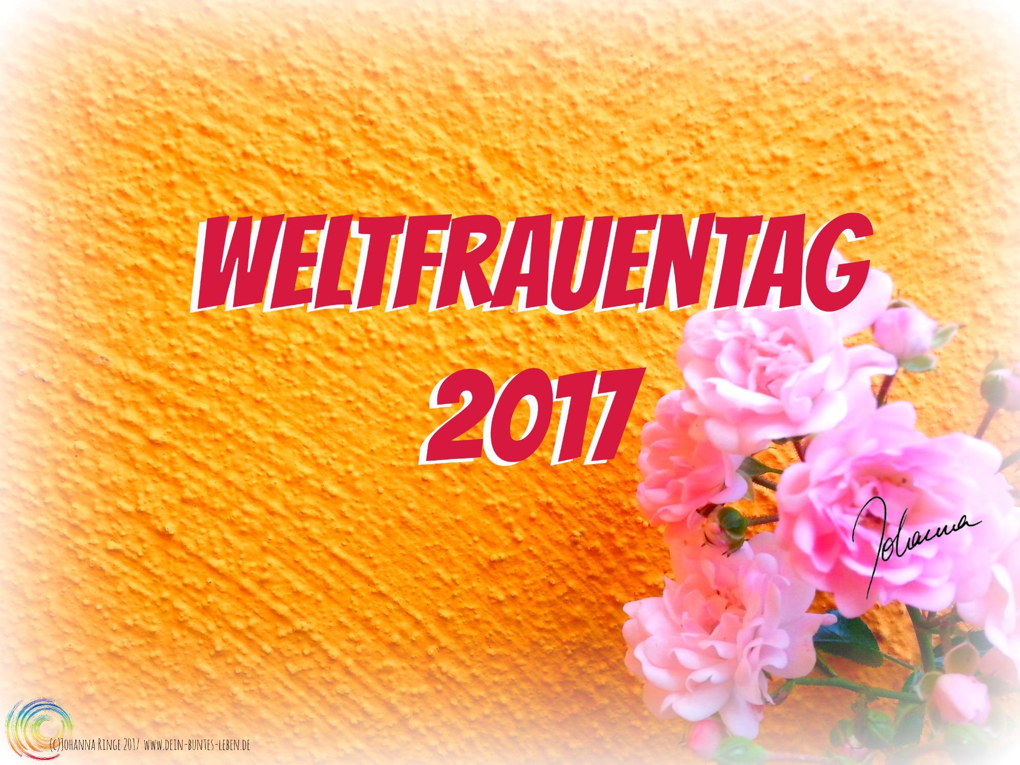 Schrift vor gelber Wand mit rosa Rosen: Weltfrauentag 2017 (c)2017 Johanna Ringe www.dein-buntes-leben.de