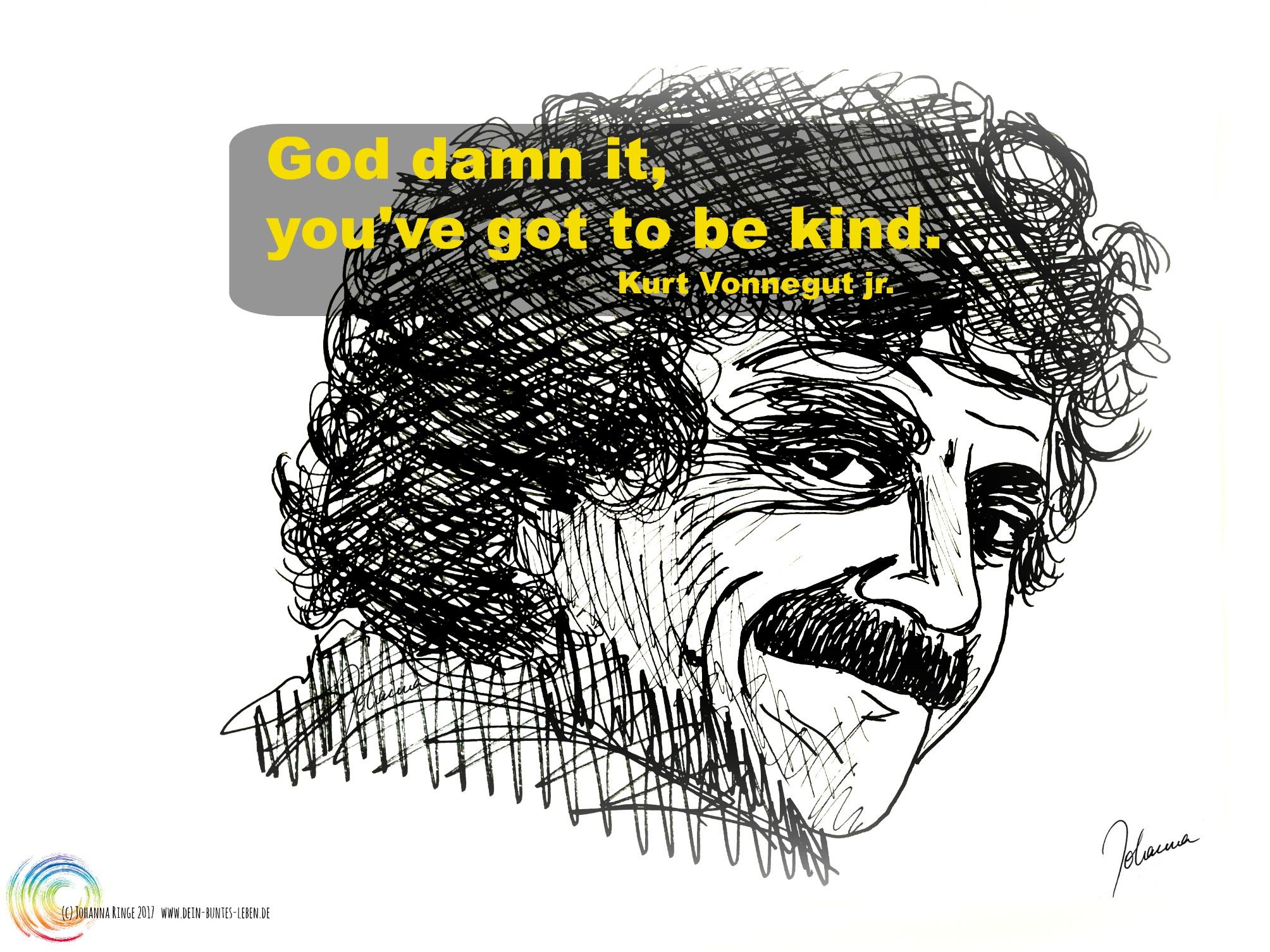 God damn it, you've got to be kind. Text auf von Johanna Ringe gezeichnetem Porträt von Kurt Vonnegut jr. (c)2017 Johanna Ringe www.dein-buntes-leben.de