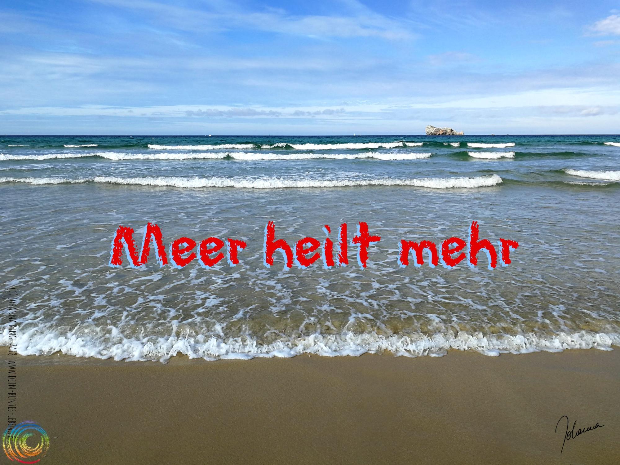 Das Meer als Heilmittel? Blick aufs Meer mit Text: Meer heilt mehr. (c)Johanna Ringe 2018 www.dein-buntes-leben.de