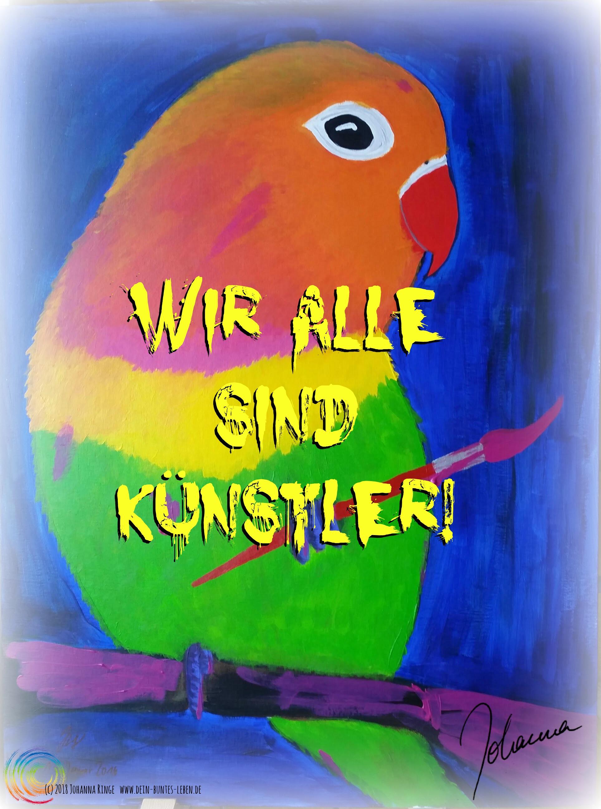 WIr alle sind Künstler! Text auf Originalbild von Johanna Ringe von 2014. (c)Johanna Ringe 2018. www.dein-buntes-leben.de