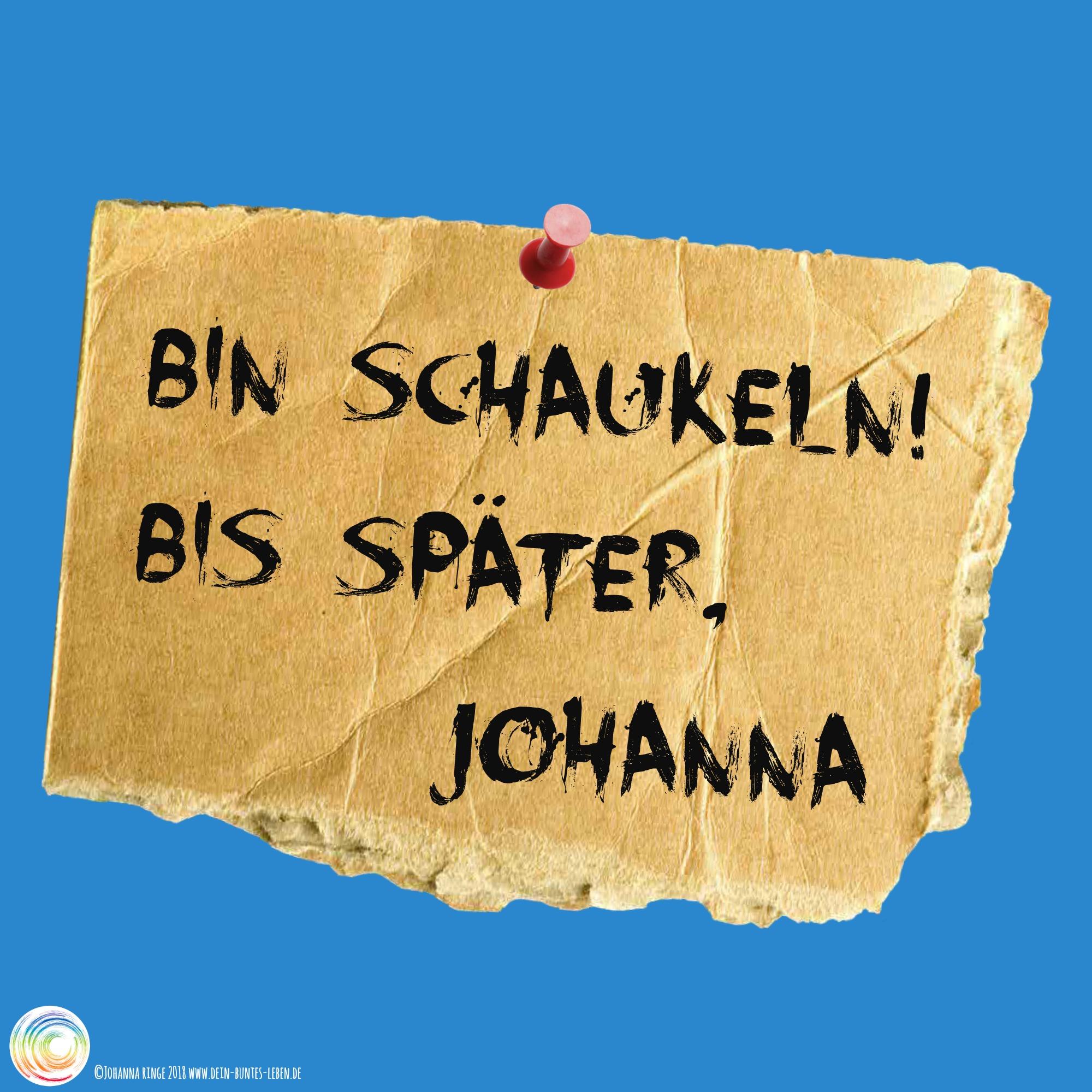 """Regeneration und Pause müssen auch mal sein: Pappschild mit Aufschrift """"Bin shcaukeln! Bis später, Johanna"""" ©2018 Johanna Ringe www.dein-buntes-leben.de"""
