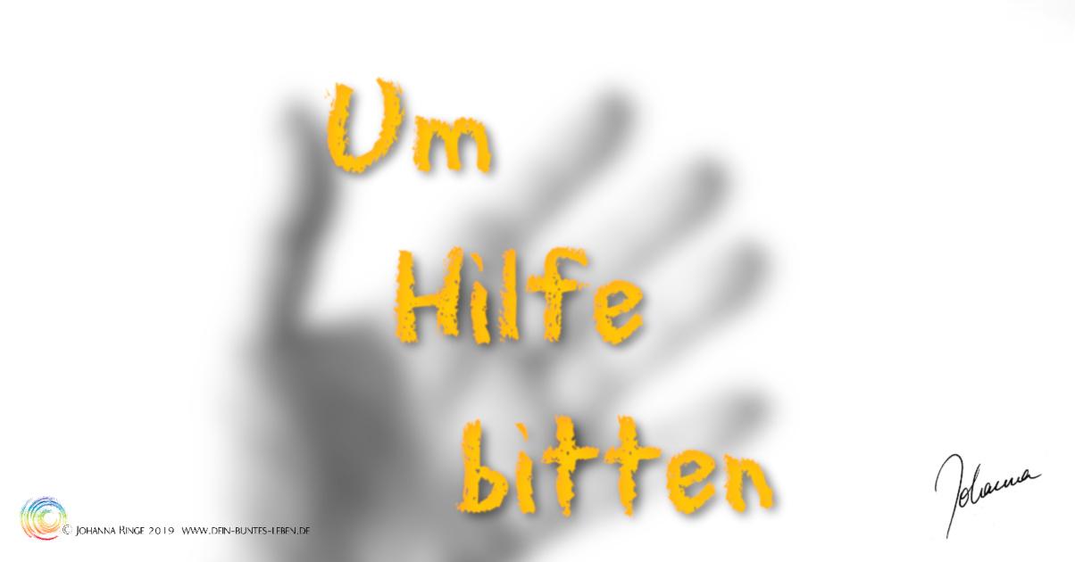 Um Hilfe bitte. Textauf unschafem Photo einer Hand. ©Johanna Ringe 2019 www.dein-buntes-leben.de