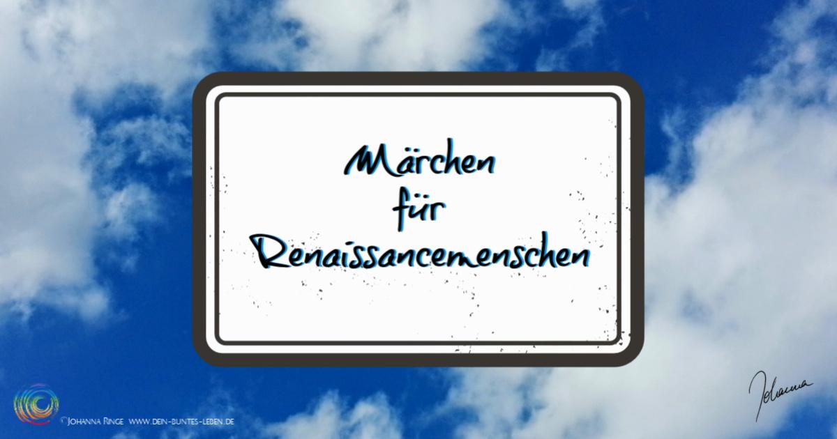 Märchen für Renaissancemenschen und alle anderen normalen Menschen, ©Johanna Ringe 2019 www.dein-buntes-leben.de