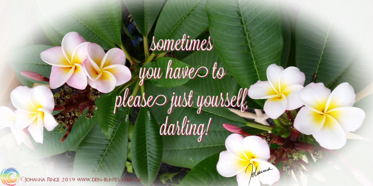 sometimes you have to please just yourself, darling! Text auf Foto von Frangipani. ©2019 Johanna Ringe www.dein-buntes-leben.de