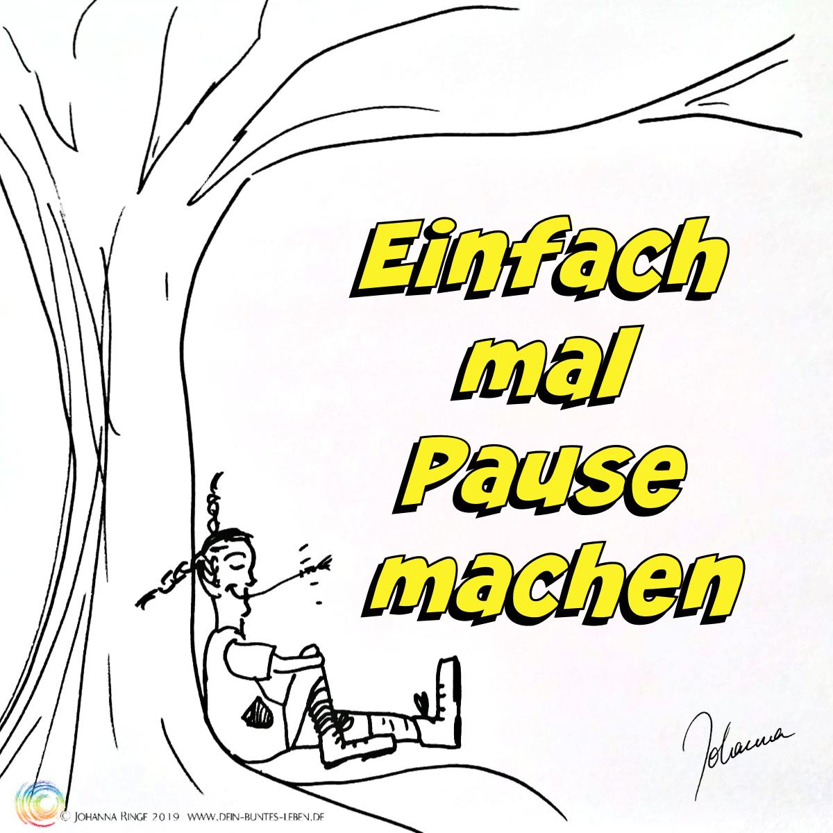 Einfach mal Pause machen: Text vor Zeichnung eines zufrieden unterm Baum sitzenden Mädchens. ©Johanna Ringe 2019 www.dein-buntes-leben.de