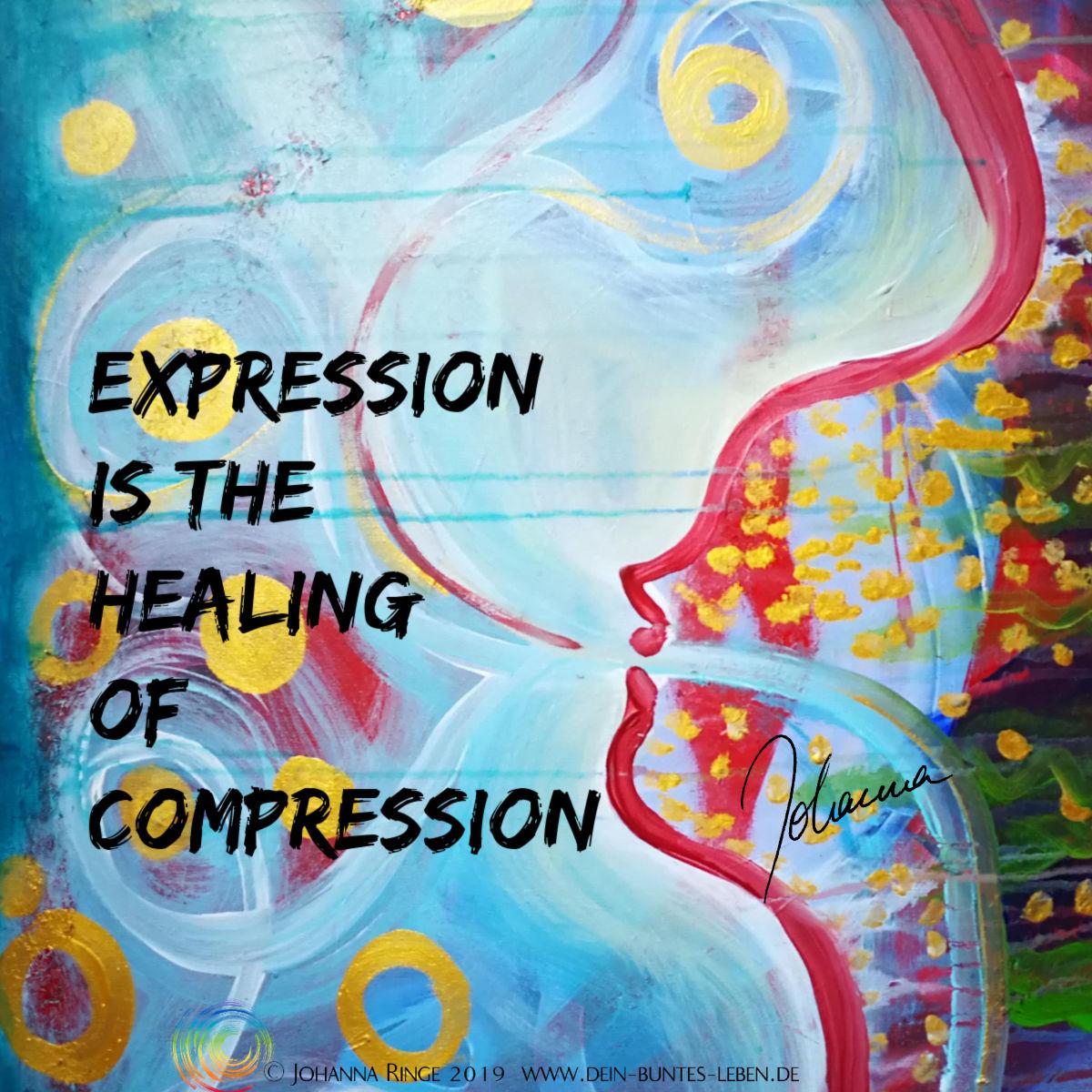 """Selbstausdruck ist das Gegenmittel zum Erdrückt-fühlen. """"Expression is the healing of compression"""" als Text auf Gemälde. ©Johanna Ringe 2019 www.dein-buntes-leben.de"""