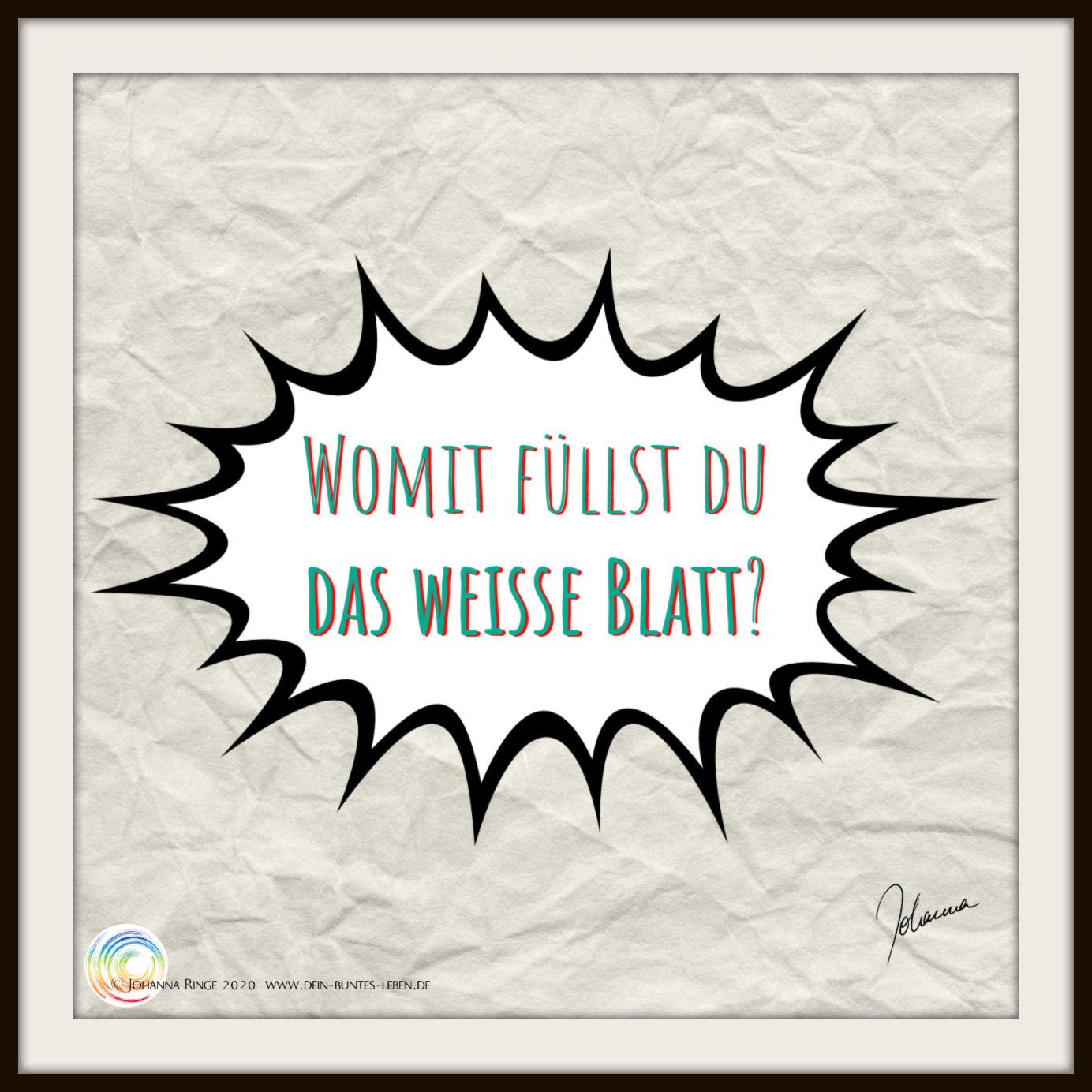 Womit füllst Du das weiße Blatt? ©Johanna Ringe 2020 www.dein-buntes-leben.de