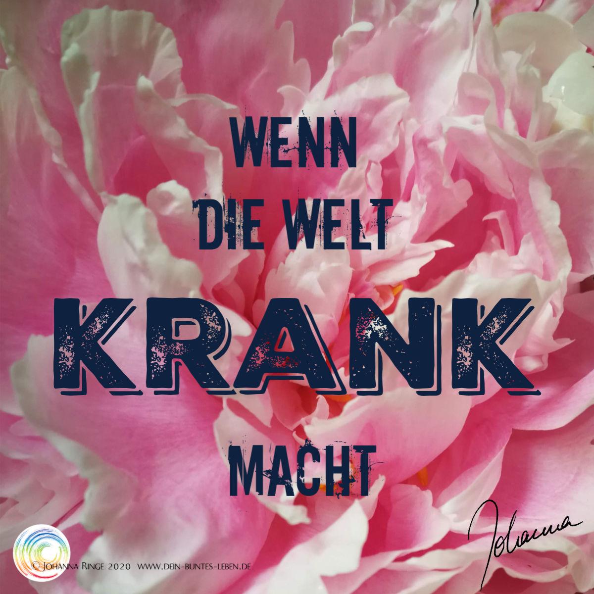Wenn die Welt krank macht (Text vor Päonienblüte) ©Johanna Ringe 2020 www.dein-buntes-leben.de