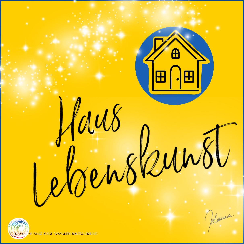 Haus Lebenskunst (Text und stilisiertes Häuschen) ©Johanna Ringe 2020 www.dein-buntes-leben.de