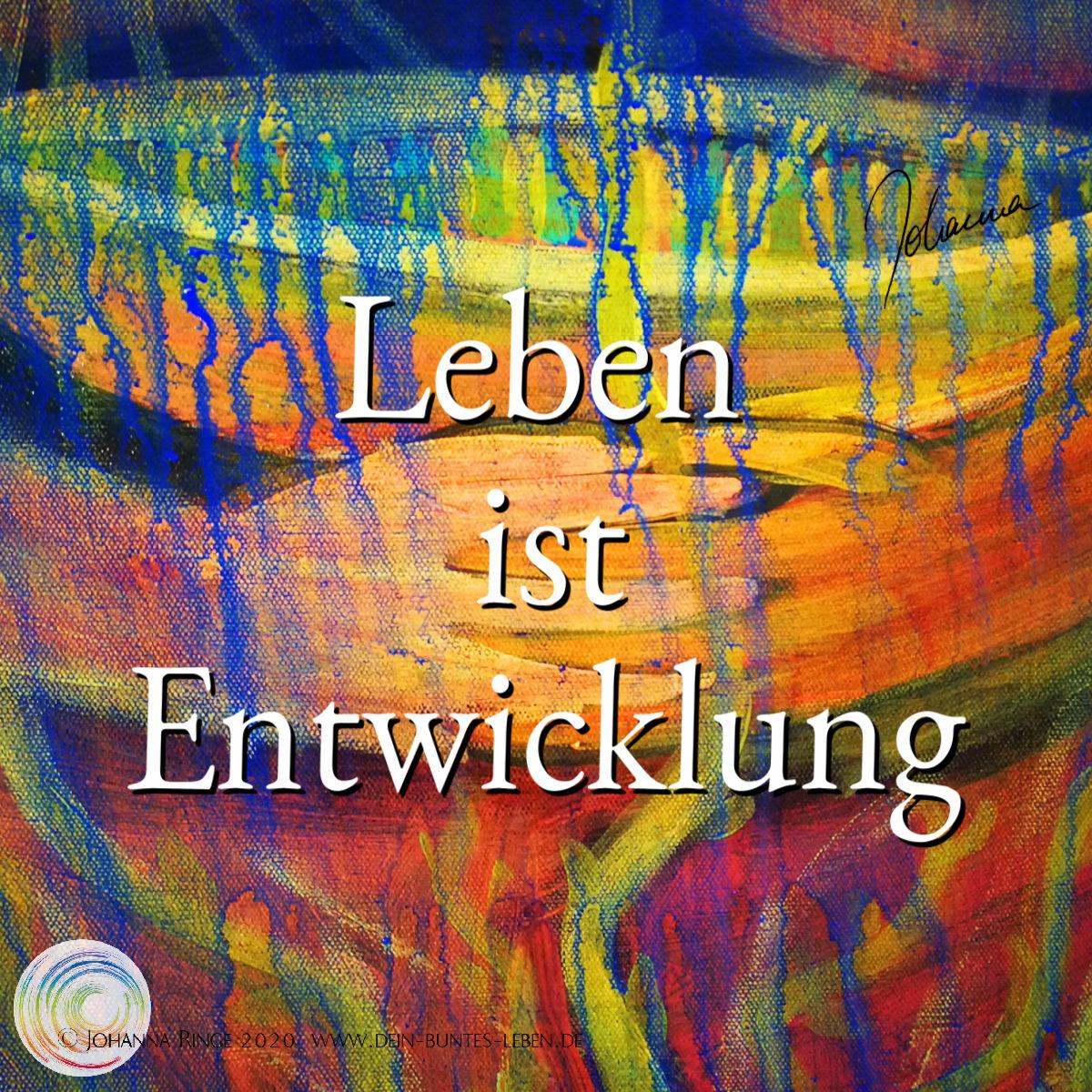 Leben ist Entwicklung. Text auf Acrylbild. ©2020 Johanna Ringe www.dein-buntes-leben.de