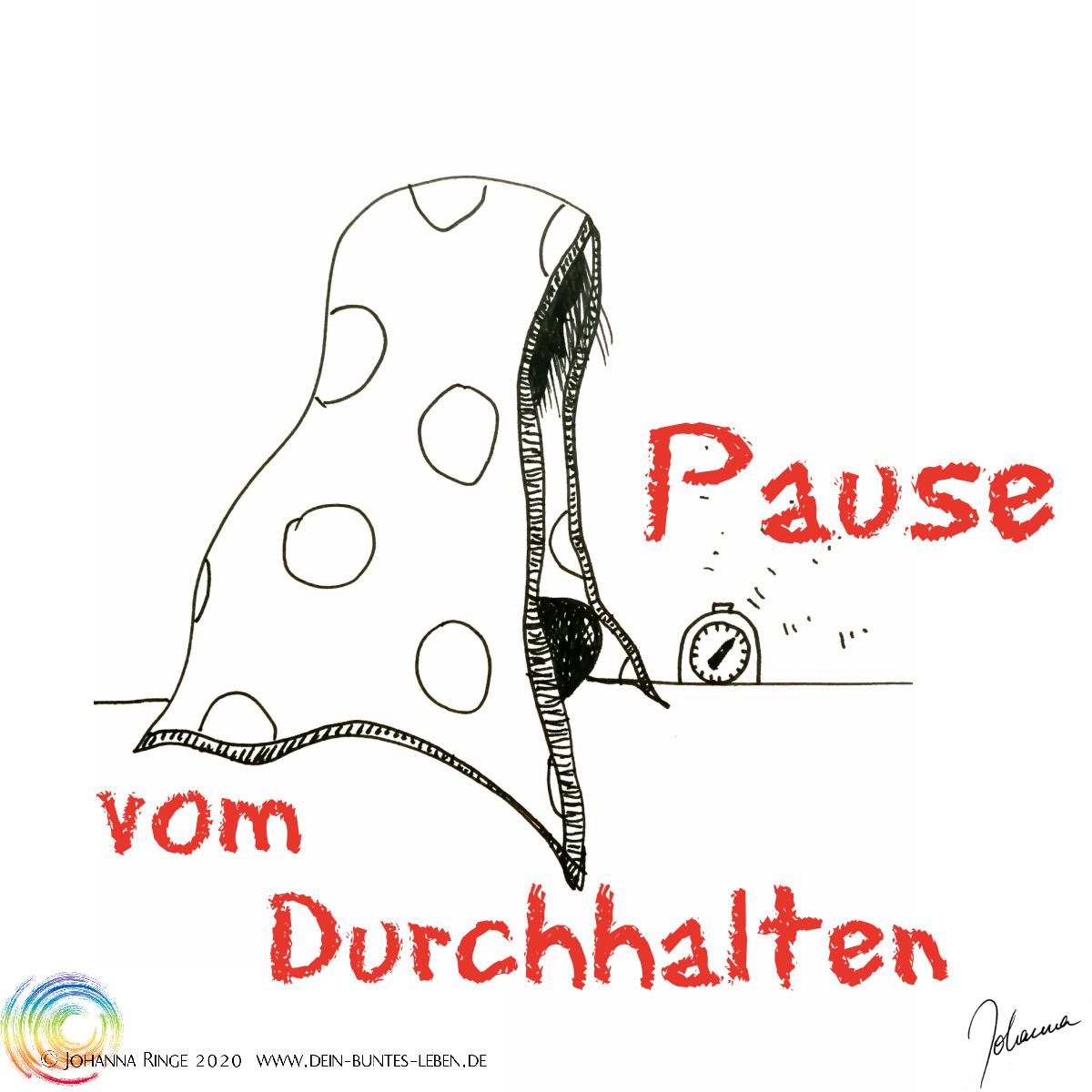 Pause vom Durchhalten: Text auf Zeichnung von Person mit Decke über dem Kopf. ©Johanna Ringe 2020 www.dein-buntes-leben.de