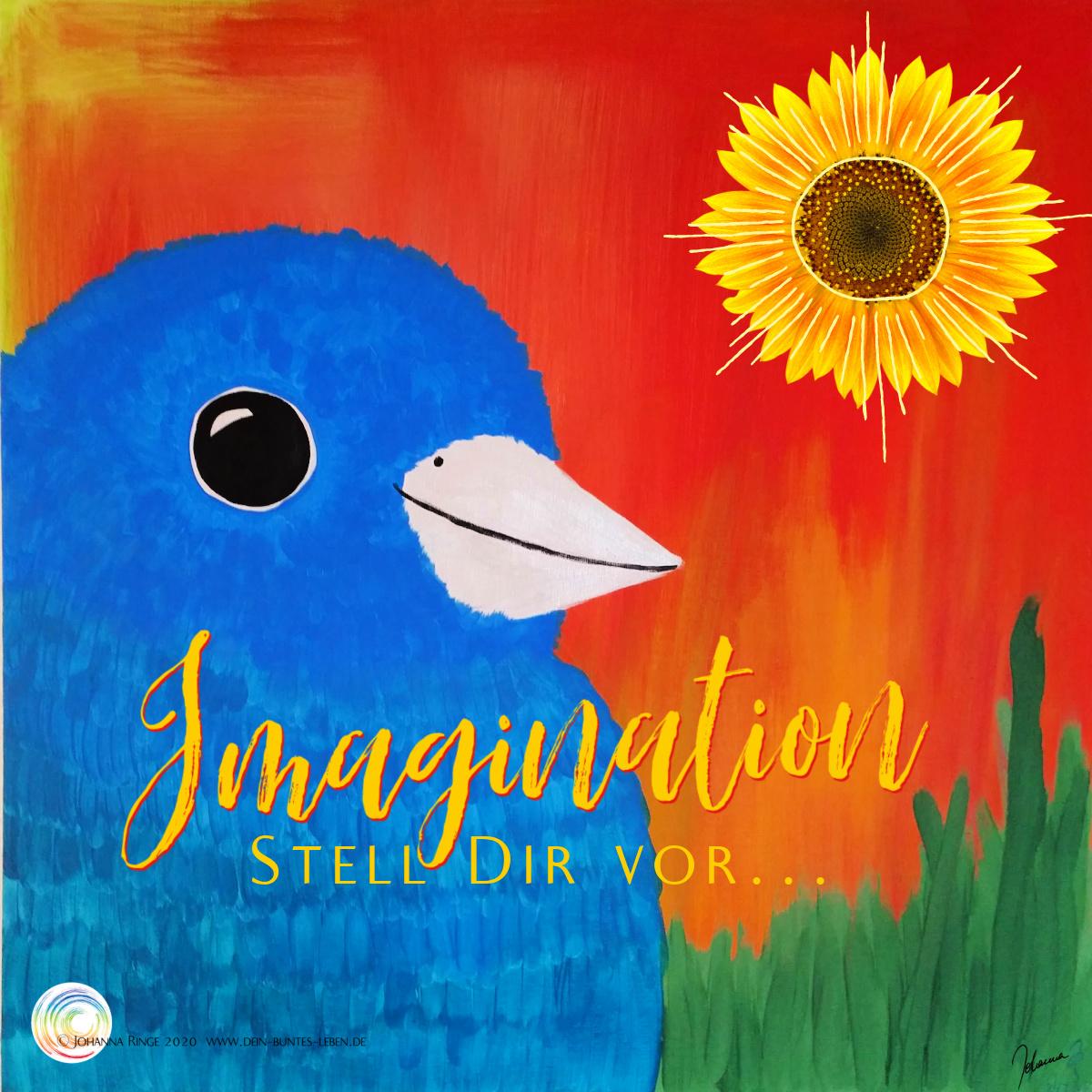 Imagination: Stell Dir vor.... (Text auf Acrylbild eines freundlichen blauen Vogels) ©2020 Johanna Ringe www.dein-buntes-leben.de