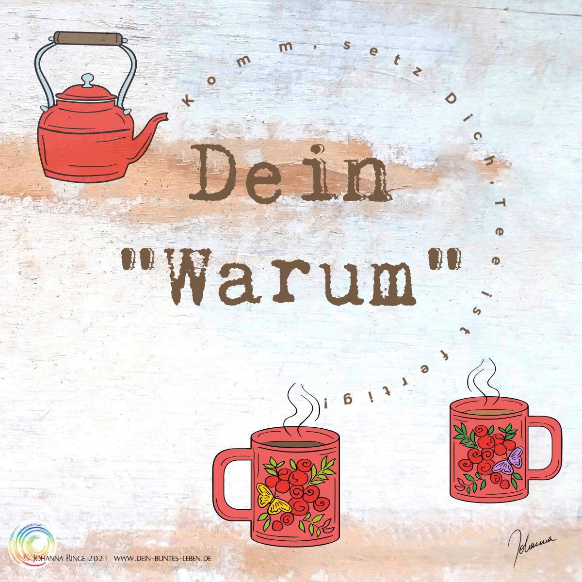 Dein Warum (Zwei Tassen, ein Teekessel: Komm setz Dich - Tee ist fertig!) ©Johanna Ringe 2021 www.dein-buntes-leben.de