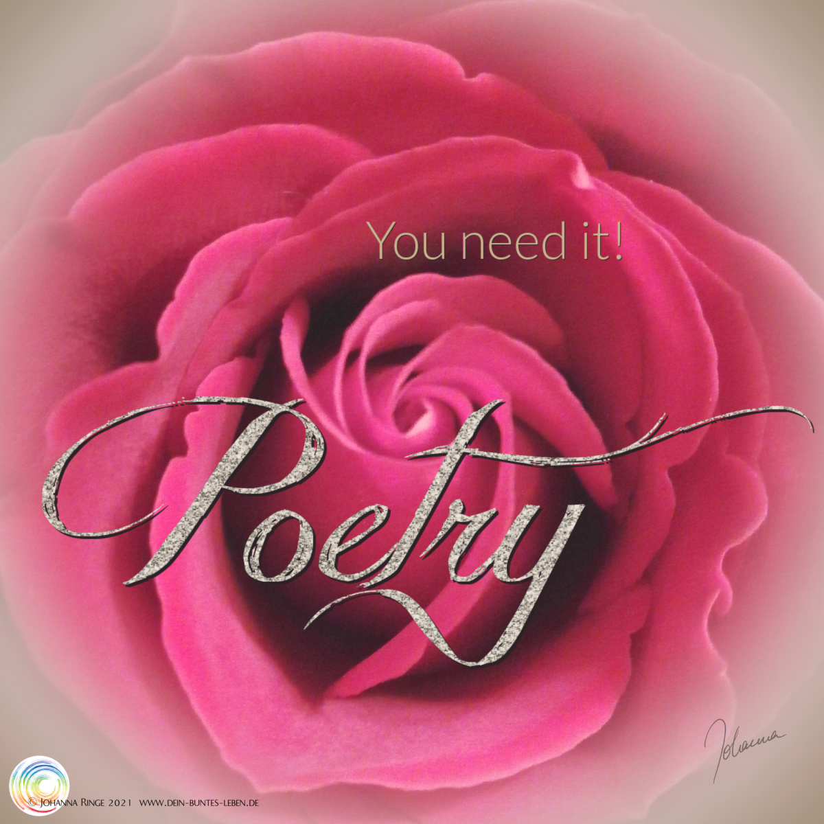 Poetry (you need it!) - Text on photo of a rose. ©Johanna Ringe 2021 www.johannaringe.com