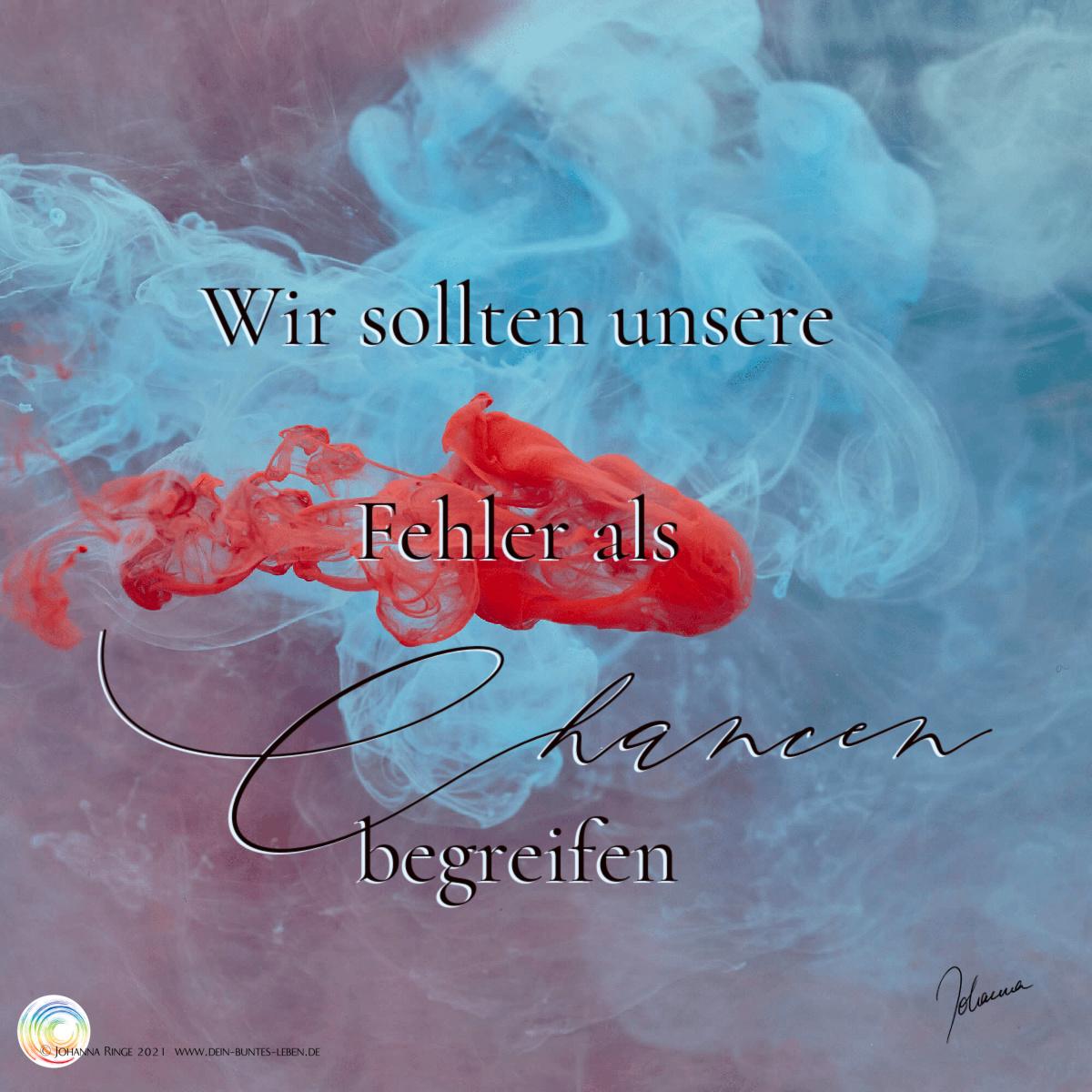 Wir sollten unsere Fehler als Chancen begreifen. (text auf Photo wirbelnder Tintenwolken) ©Johanna Ringe 2021 www.dein-buntes-leben.de