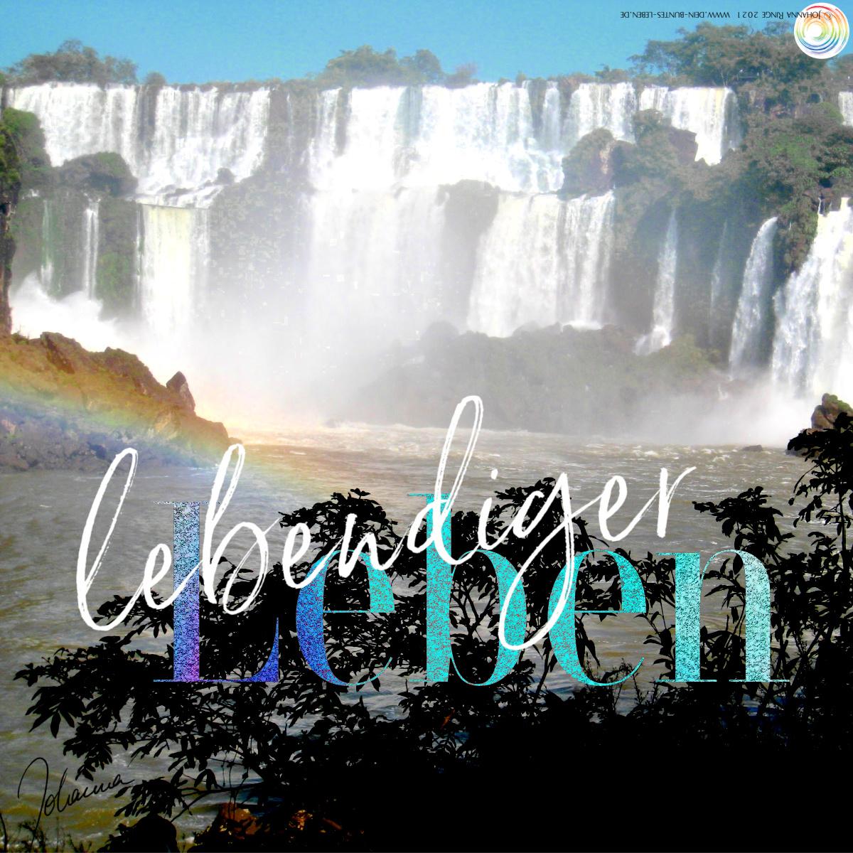 lebendig Leben: Text auf Photo der Wasserfälle von Iguazú/Argentinien. ©2021 Johanna Ringe www.dein-buntes-leben.de